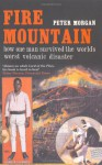 Fire Mountain: How One Man Survived the World's Worst Volcanic Disaster - Peter Morgan