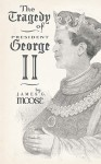The Tragedy of President George II - James G. Moose