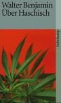 Über Haschisch: Novellistisches, Berichte, Materialien (suhrkamp taschenbuch 21) - Walter Benjamin, Tillman Rexroth
