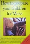 How to Prepare Your Children for Mass - Mickey Quinn, Terri Quinn