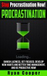 Procrastination: Stop Procrastination Now! - Banish Laziness, Get Focused, Develop New Habits And Better Time Management, And Be Productive Now! (Stop ... Time Mangement, Self Discipline, Focused) - Ryan Cooper