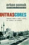 Outras Cores – Ensaios sobre a Vida, a Arte, os Livros e as Cidades (Capa Mole) - Orhan Pamuk, Miguel Romeira