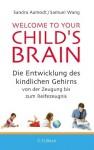 Welcome to your Child's Brain: Die Entwicklung des kindlichen Gehirns von der Zeugung bis zum Reifezeugnis (German Edition) - Sandra Aamodt, Samuel Wang, Lisa Haney, Norbert Juraschitz