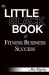 The Little Black Book of Fitness Business Success - Pat Rigsby