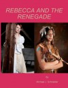 Rebecca and the Renegade - Michael Schneider