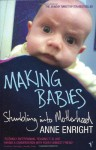 Making Babies: Stumbling Into Motherhood - Anne Enright