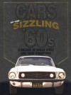 Cars of the Sizzling '60s: A Decade of Great Rides and Good Vibrations: A Decade of Great Rides and Good Vibrations (Automotive) - Auto Editors of Consumer Guide, Intl Pub