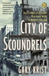City of Scoundrels: The 12 Days of Disaster That Gave Birth to Modern Chicago - Gary Krist