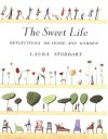 The Sweet Life: Reflections on Home and Garden - Laura Stoddart