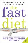 The Fast Diet: The Simple Secret of Intermittent Fasting: Lose Weight, Stay Healthy, Live Longer - Michael Mosley, Mimi Spencer
