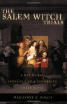 The Salem Witch Trials: A Day-by-Day Chronicle of a Community Under Siege - Marilynne K. Roach