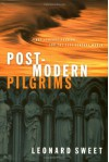 Post-Modern Pilgrims: First Century Passion for the 21st Century World - Leonard Sweet