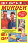 The Actor's Guide To Murder - Rick Copp