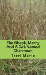 The Shack, Merry, and a Cat Named Cha-Moan - Terri Marie