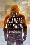 The Planets All Shone - Nora Fleischer