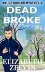 Dead Broke: A New York Mystery: Book 4, the Bruce Kohler Series - Elizabeth Zelvin