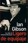 Ligero de Equipaje.: La Vida de Antonio Machado - Ian Gibson