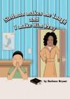 Stedmon Makes Me Laugh and I Make Him Pray - Barbara Bryant