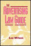 Advertising Law Guide: A Friendly Desktop Reference for Advertising Professionals - Lee Wilson