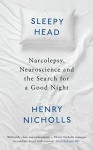 Sleepyhead: Narcolepsy, Neuroscience and the Search for a Good Night - Henry Nicholls