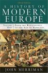 A History of Modern Europe, Volume 1: From the Renaissance to the Age of Napoleon - John Merriman