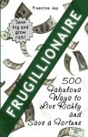 Frugillionaire: 500 Fabulous Ways to Live Richly and Save a Fortune - Francine Jay