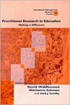 Practitioner Research in Education: Making a Difference - David Middlewood, Marianne Coleman, Jacky Lumby