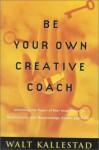 Be Your Own Creative Coach: Unlocking the Power of Your Imagination to Revolutionize Your Relationships, Career, and Future - Walt Kallestad
