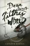 Dear Sweet Filthy World - Caitlín R. Kiernan