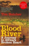 Blood River: A Journey to Africa's Broken Heart by Tim Butcher (2007-06-07) - Tim Butcher