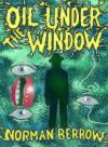 Oil Under the Window - Norman Berrow