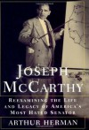 Joseph McCarthy: Reexamining the Life and Legacy of America's Most Hated Senator - Arthur Herman