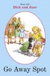 Dick and Jane: Go Away, Spot - Grosset & Dunlap Inc.