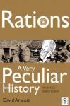 Rations, A Very Peculiar History - David Arscott