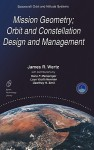 Mission Geometry; Orbit and Constellation Design and Management - Spacecraft Orbit and Attitude Systems - James R. Wertz, Hans F. Meissinger, Lauri Kraft Newman, Geoffrey N. Smit