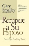 Recupere A su Esposo Antes Que Sea Muy Tarde = Winning Your Husband Back Before It's Too Late - Gary Smalley, Greg Smalley