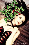 Slave to a Pirate (BDSM Erotic Romance) - Lilith T. Bell