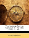 "The Second Post: A Companion to ""The Gentlest Art"" - Edward Verrall Lucas"
