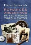 Romances argentinos de escritores turbulentos - Daniel Balmaceda