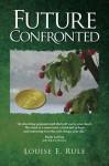 Future Confronted - Louise E. Rule