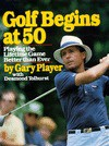 Golf Begins at 50 - Gary Player, Desmond Tolhurst