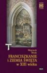Franciszkanie i Ziemia Święta w XIII w. - Wojciech Mruk