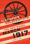 March 1917: The Red Wheel, Node III, Book 1 (The Center for Ethics and Culture Solzhenitsyn Series) - Aleksandr Solzhenitsyn