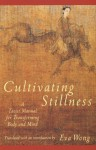 Cultivating Stillness: A Taoist Manual for Transforming Body and Mind - Eva Wong