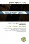Mark David Chapman - Frederic P. Miller, Agnes F. Vandome, John McBrewster