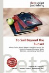 To Sail Beyond the Sunset - Lambert M. Surhone, Susan F. Marseken