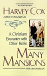 Many Mansions: A Christian's Encounter with Other Faiths - Harvey Cox