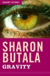 Gravity: Short Story - Sharon Butala