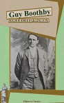 Collected Works of Guy Boothby (Illustrated) - Guy Boothby