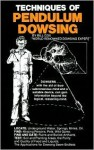 Techniques of Pendulum Dowsing: Step by Step Method for Use of the Pendulum in Dowsing - Bill Cox
